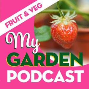 My Garden Podcast - fruit and vegetables
